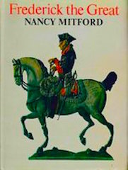 Frederick the Great by Nancy Mitford.